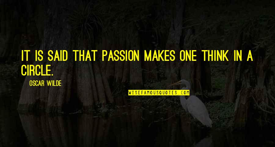 Ruddock Quotes By Oscar Wilde: It is said that passion makes one think