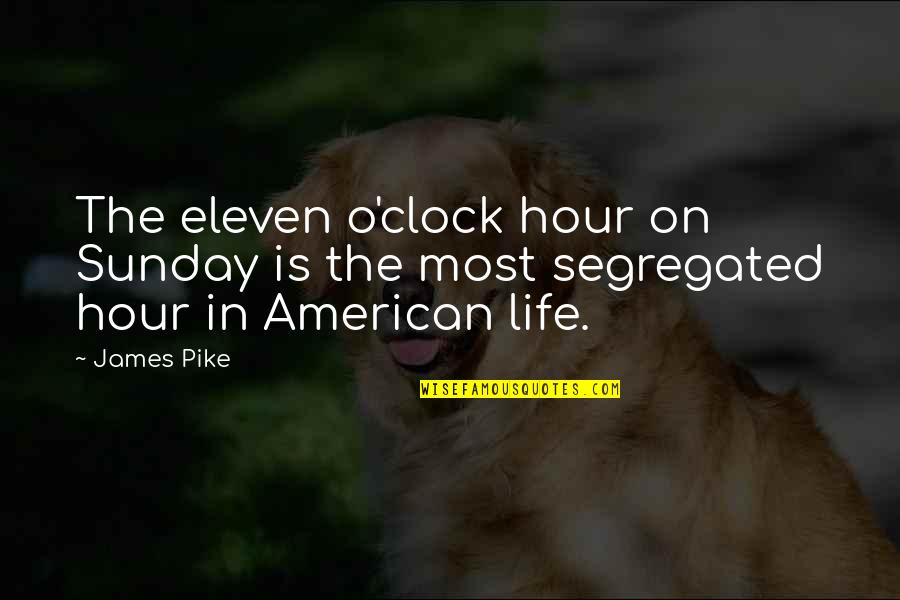Rude Crude Quotes By James Pike: The eleven o'clock hour on Sunday is the