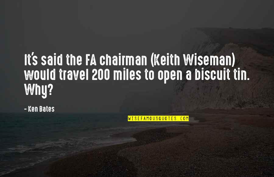 Rude Crude Quotes By Ken Bates: It's said the FA chairman (Keith Wiseman) would