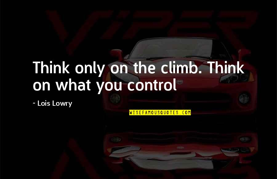Rude Crude Quotes By Lois Lowry: Think only on the climb. Think on what