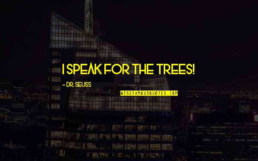 Rudimental's Quotes By Dr. Seuss: I speak for the trees!