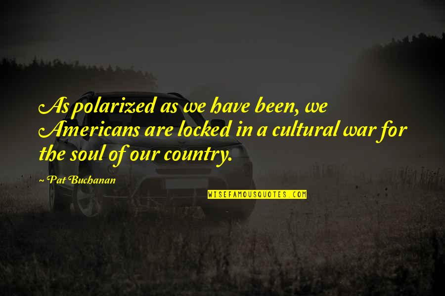 Rudimental's Quotes By Pat Buchanan: As polarized as we have been, we Americans