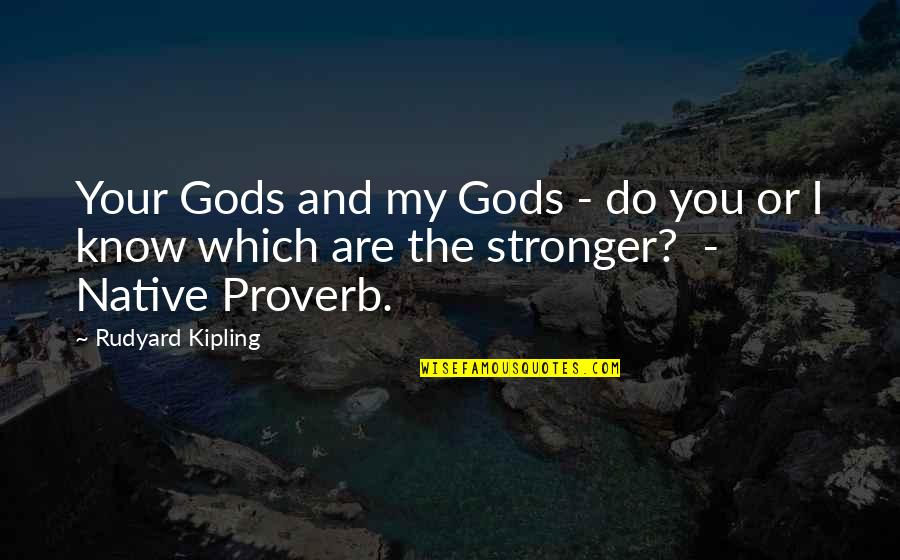 Rudyard Quotes By Rudyard Kipling: Your Gods and my Gods - do you