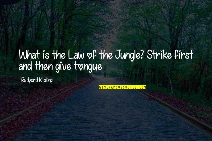 Rudyard Quotes By Rudyard Kipling: What is the Law of the Jungle? Strike