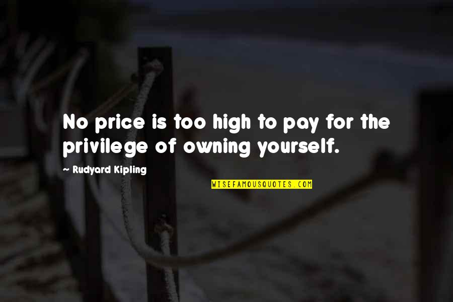Rudyard Quotes By Rudyard Kipling: No price is too high to pay for