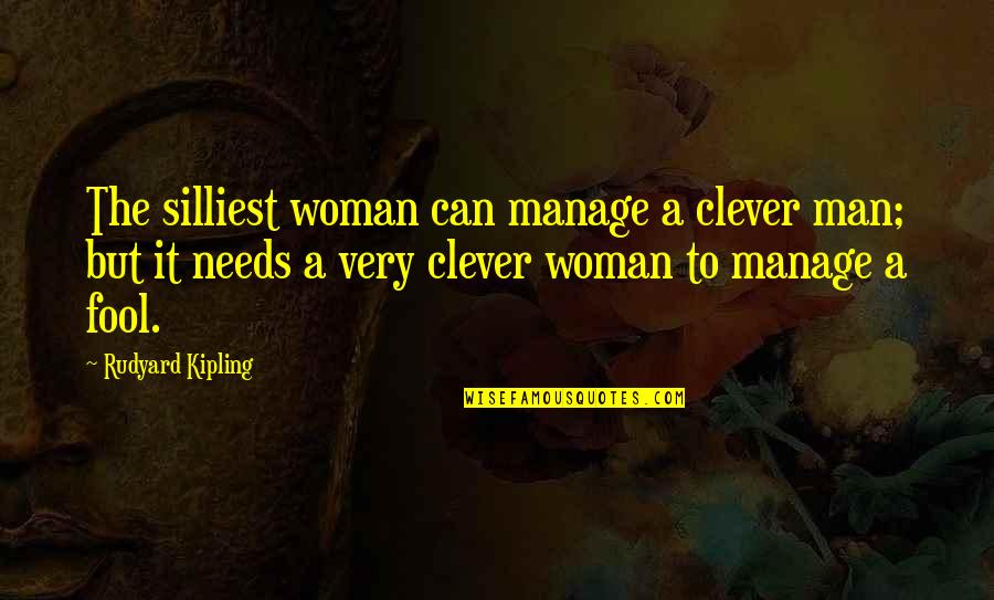 Rudyard Quotes By Rudyard Kipling: The silliest woman can manage a clever man;