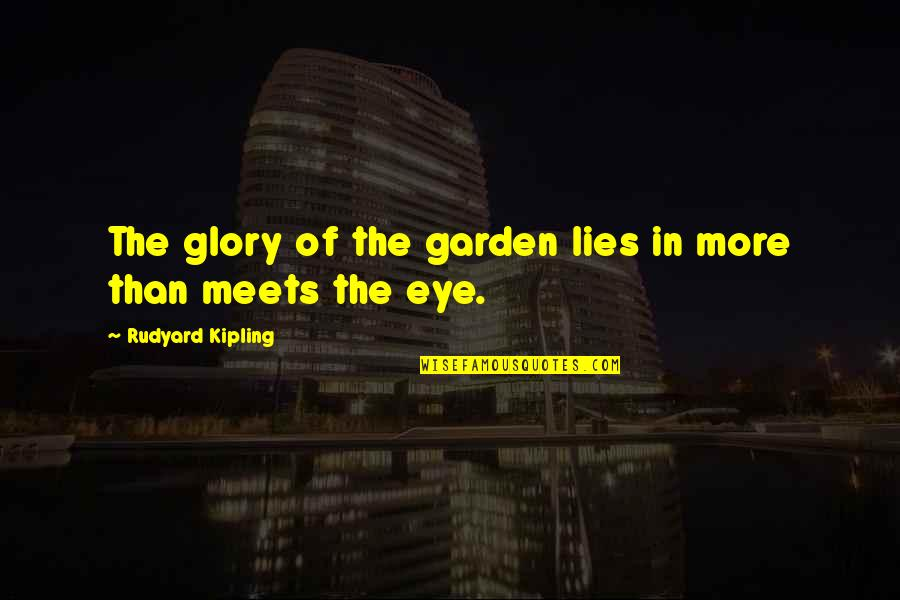 Rudyard Quotes By Rudyard Kipling: The glory of the garden lies in more