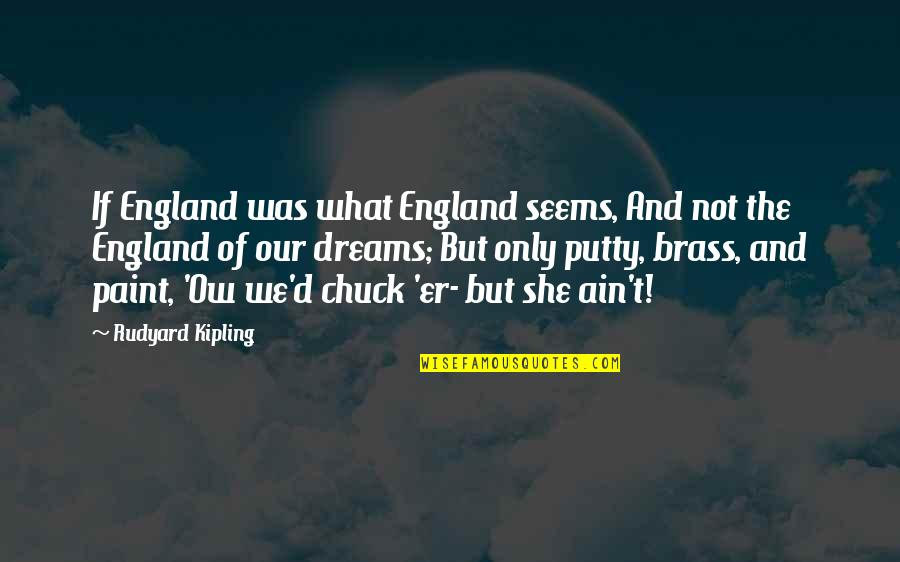 Rudyard Quotes By Rudyard Kipling: If England was what England seems, And not
