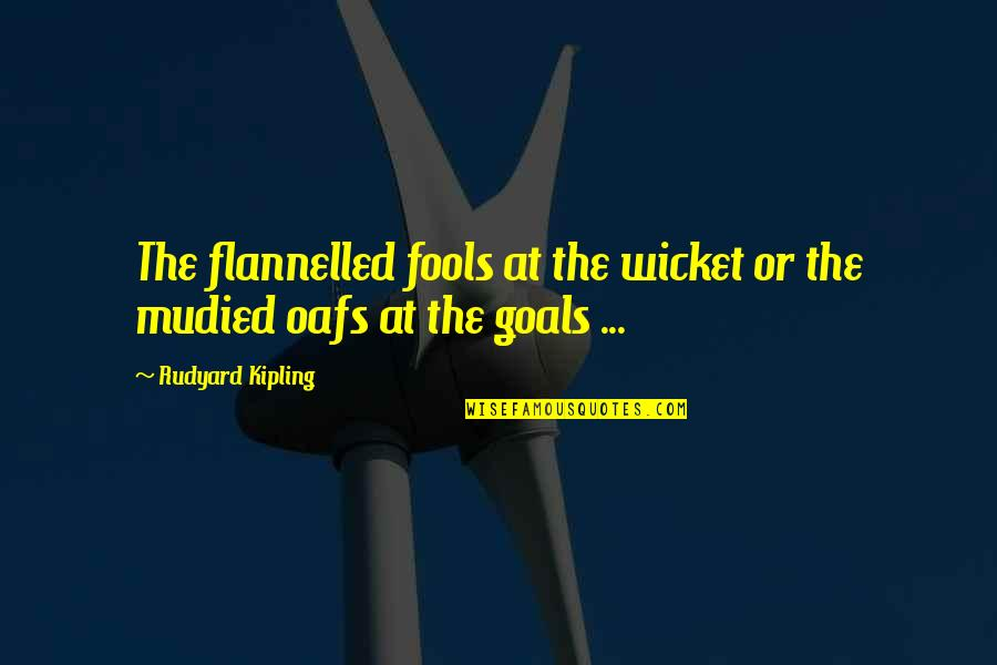 Rudyard Quotes By Rudyard Kipling: The flannelled fools at the wicket or the