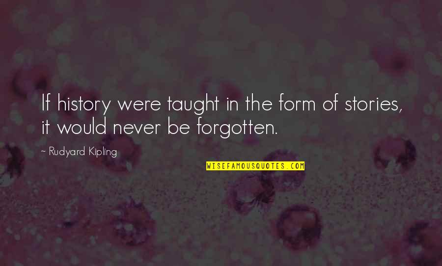 Rudyard Quotes By Rudyard Kipling: If history were taught in the form of