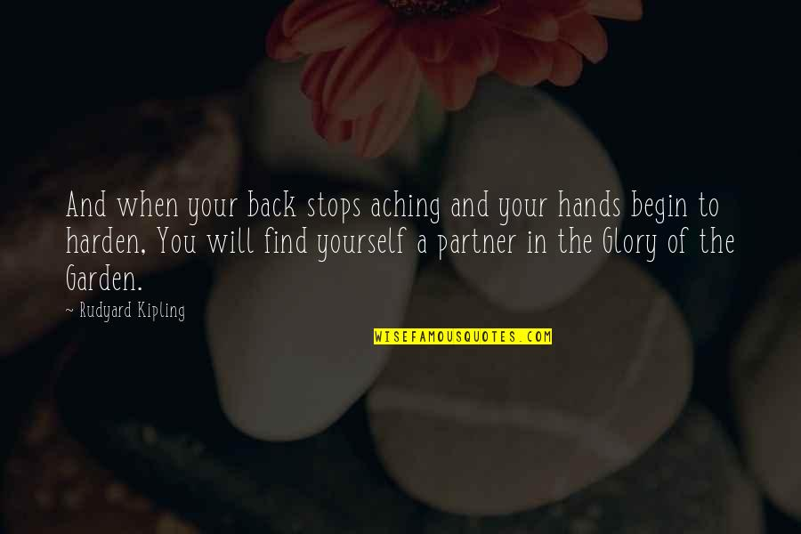Rudyard Quotes By Rudyard Kipling: And when your back stops aching and your