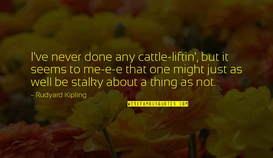 Rudyard Quotes By Rudyard Kipling: I've never done any cattle-liftin', but it seems