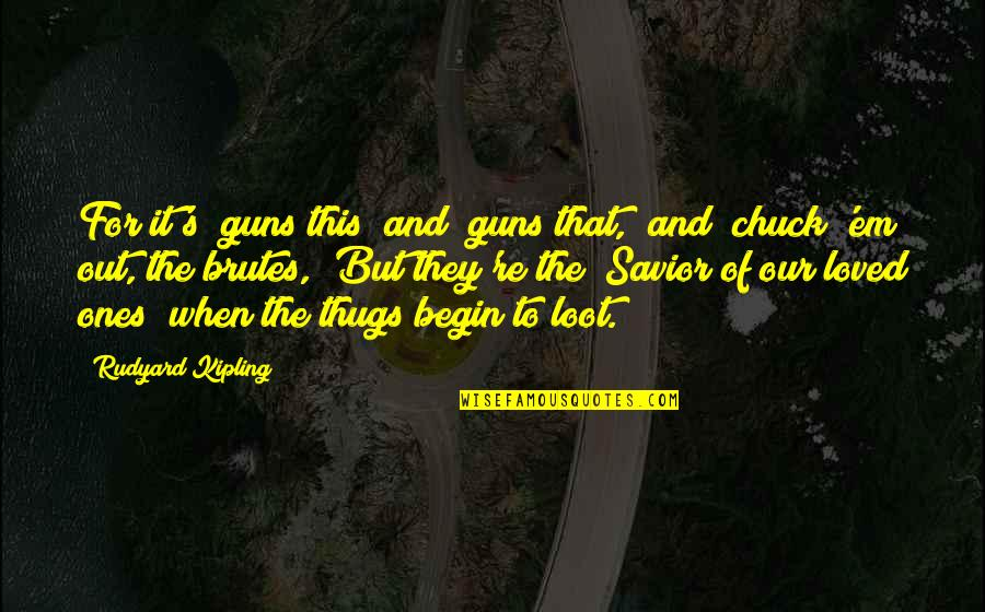 "Rudyard Quotes By Rudyard Kipling: For it's ""guns this"" and ""guns that,"" and"