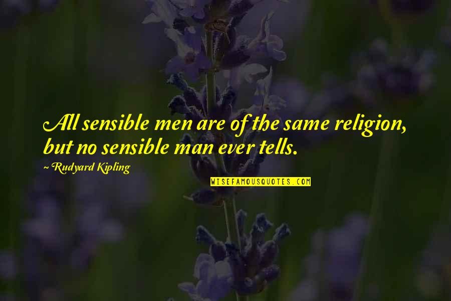 Rudyard Quotes By Rudyard Kipling: All sensible men are of the same religion,