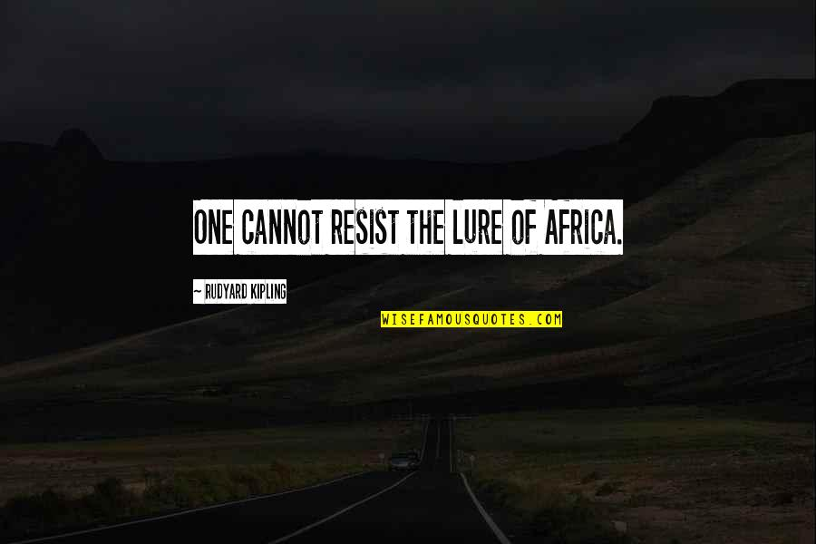 Rudyard Quotes By Rudyard Kipling: One cannot resist the lure of Africa.