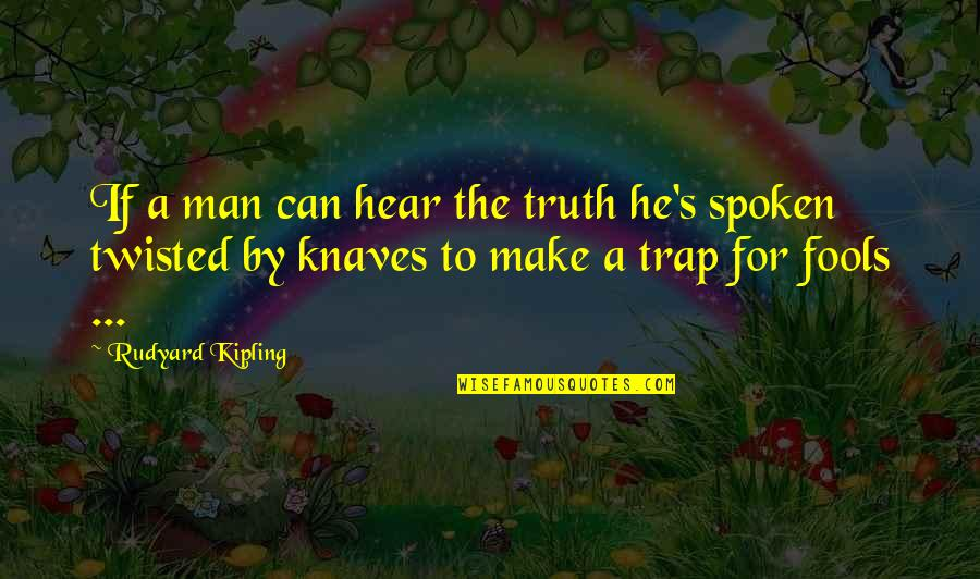 Rudyard Quotes By Rudyard Kipling: If a man can hear the truth he's