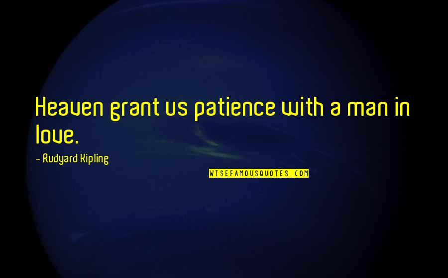 Rudyard Quotes By Rudyard Kipling: Heaven grant us patience with a man in