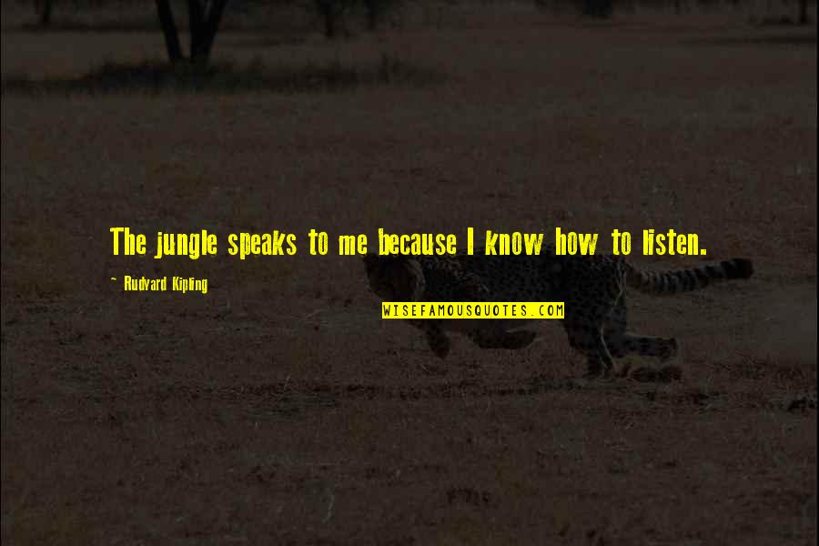 Rudyard Quotes By Rudyard Kipling: The jungle speaks to me because I know