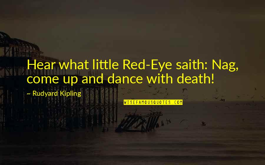Rudyard Quotes By Rudyard Kipling: Hear what little Red-Eye saith: Nag, come up