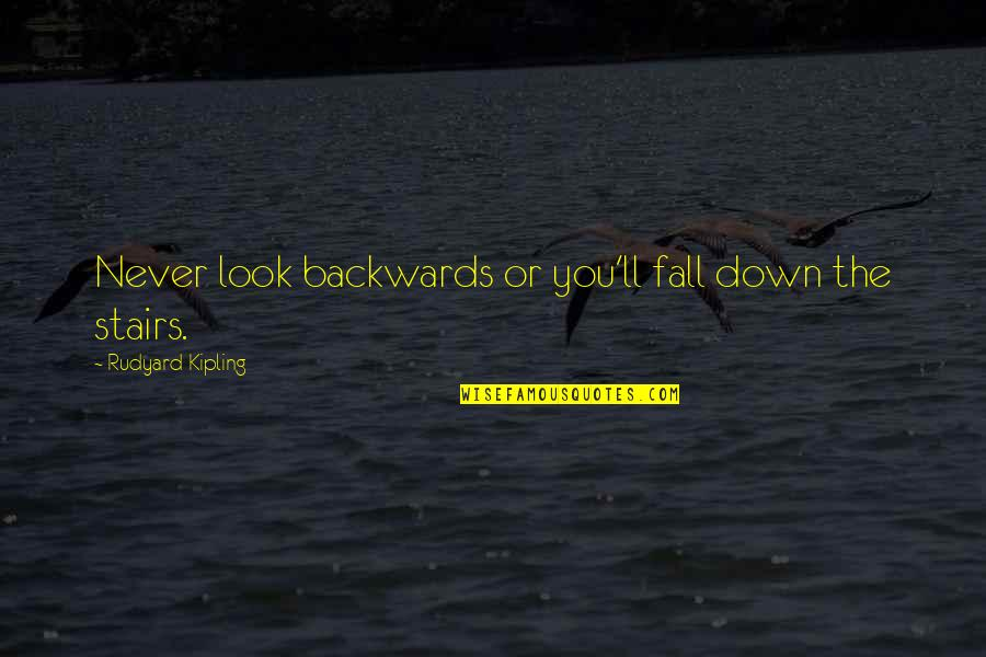 Rudyard Quotes By Rudyard Kipling: Never look backwards or you'll fall down the