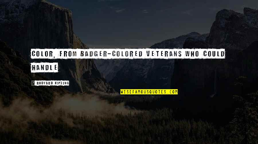 Rudyard Quotes By Rudyard Kipling: color, from badger-colored veterans who could handle