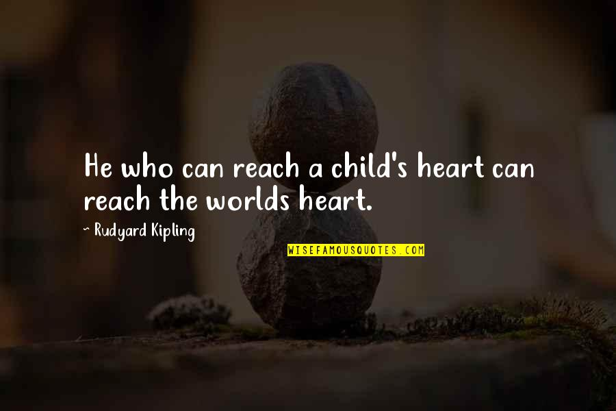 Rudyard Quotes By Rudyard Kipling: He who can reach a child's heart can