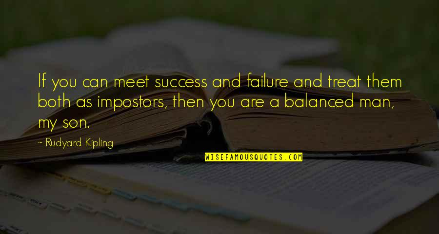 Rudyard Quotes By Rudyard Kipling: If you can meet success and failure and