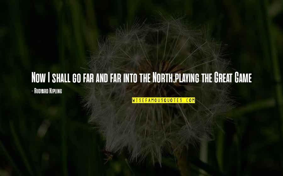 Rudyard Quotes By Rudyard Kipling: Now I shall go far and far into