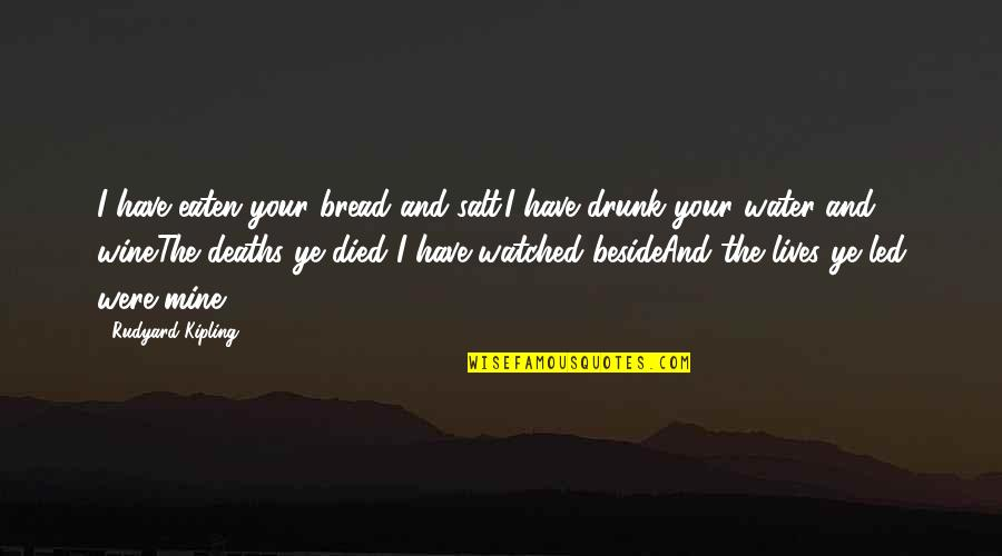Rudyard Quotes By Rudyard Kipling: I have eaten your bread and salt.I have