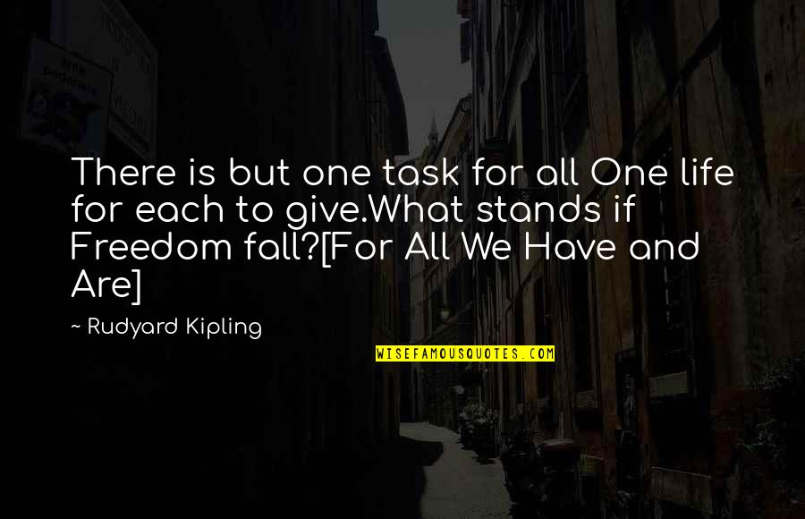 Rudyard Quotes By Rudyard Kipling: There is but one task for all One