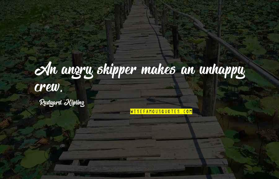 Rudyard Quotes By Rudyard Kipling: An angry skipper makes an unhappy crew.