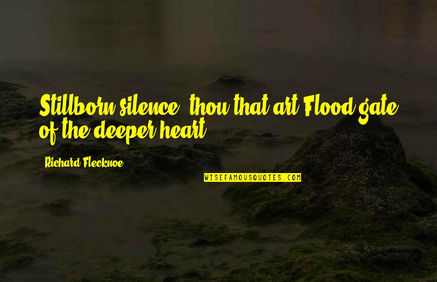 Rufio Pan Quotes By Richard Flecknoe: Stillborn silence! thou that art Flood-gate of the