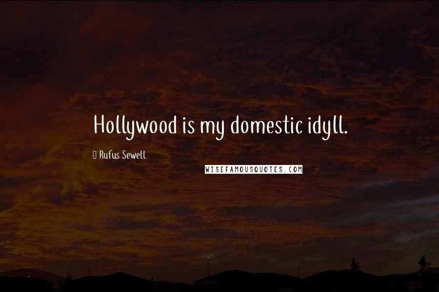 Rufus Sewell quotes: Hollywood is my domestic idyll.