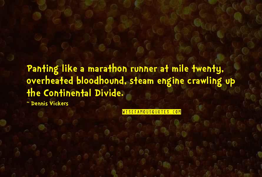 Ruining Everything Quotes By Dennis Vickers: Panting like a marathon runner at mile twenty,