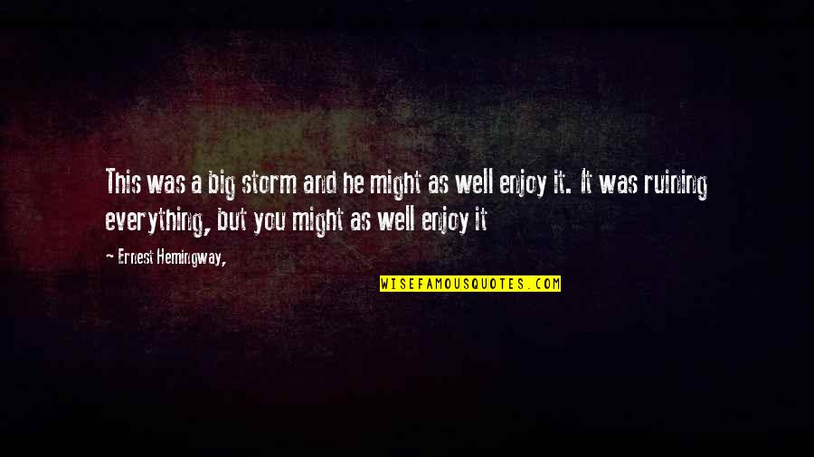 Ruining Everything Quotes By Ernest Hemingway,: This was a big storm and he might