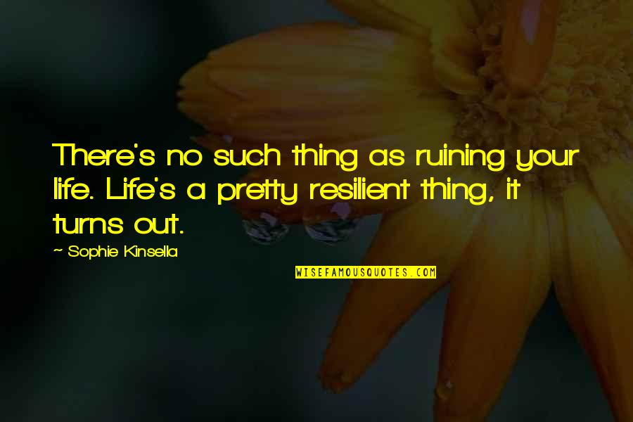Ruining Life Quotes By Sophie Kinsella: There's no such thing as ruining your life.