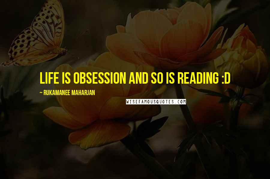 Rukamanee Maharjan quotes: Life is obsession and so is reading :D