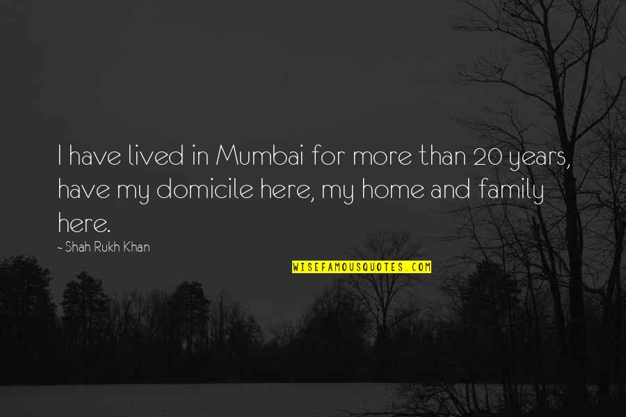 Rukh Quotes By Shah Rukh Khan: I have lived in Mumbai for more than