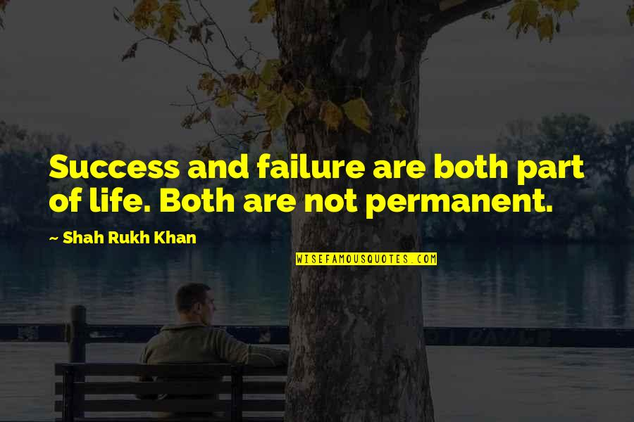Rukh Quotes By Shah Rukh Khan: Success and failure are both part of life.