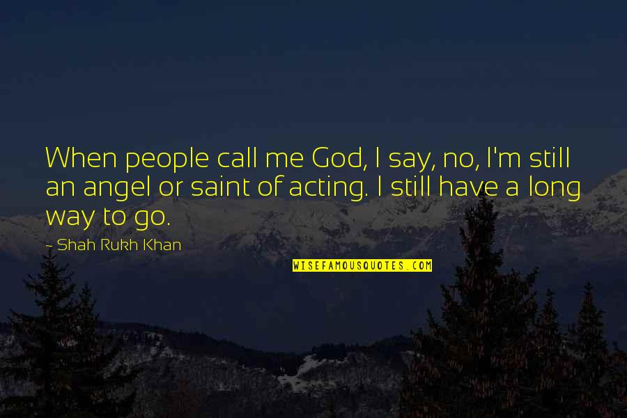 Rukh Quotes By Shah Rukh Khan: When people call me God, I say, no,