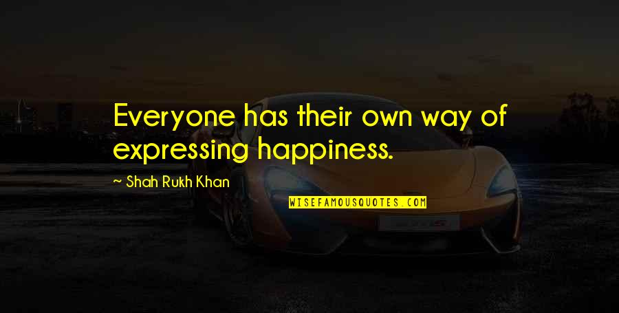 Rukh Quotes By Shah Rukh Khan: Everyone has their own way of expressing happiness.