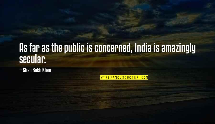 Rukh Quotes By Shah Rukh Khan: As far as the public is concerned, India
