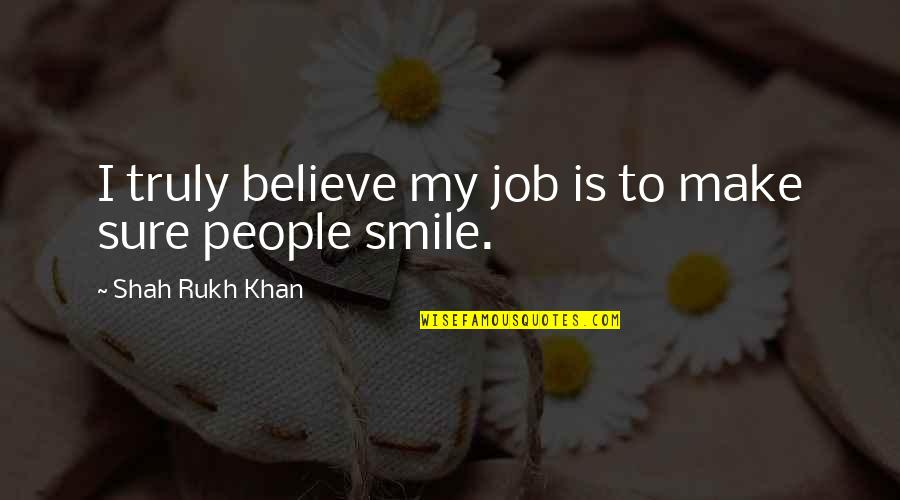 Rukh Quotes By Shah Rukh Khan: I truly believe my job is to make