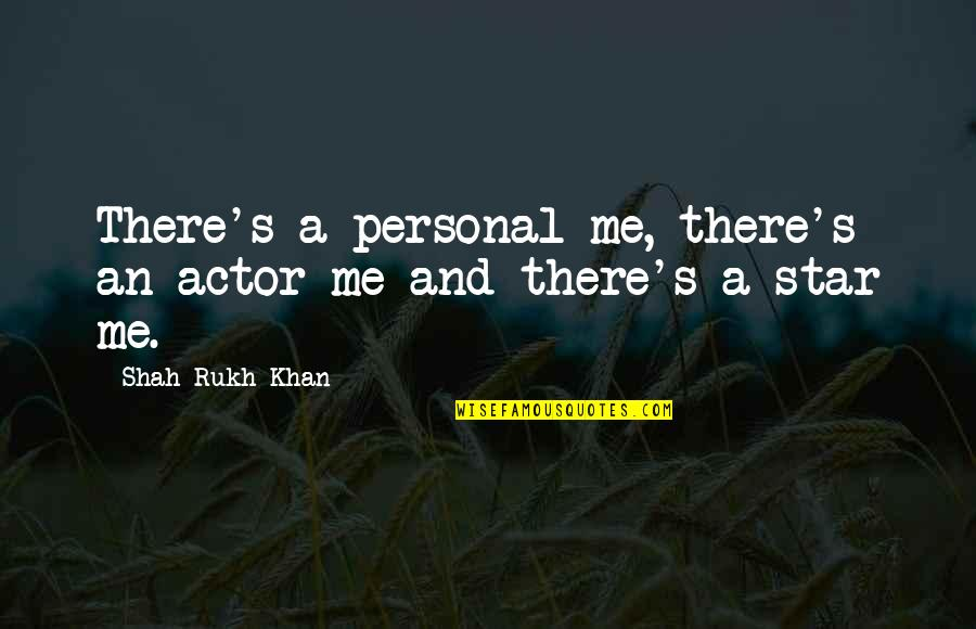 Rukh Quotes By Shah Rukh Khan: There's a personal me, there's an actor me