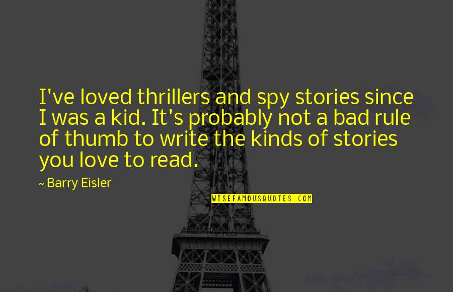 Rule Of Thumb Quotes By Barry Eisler: I've loved thrillers and spy stories since I