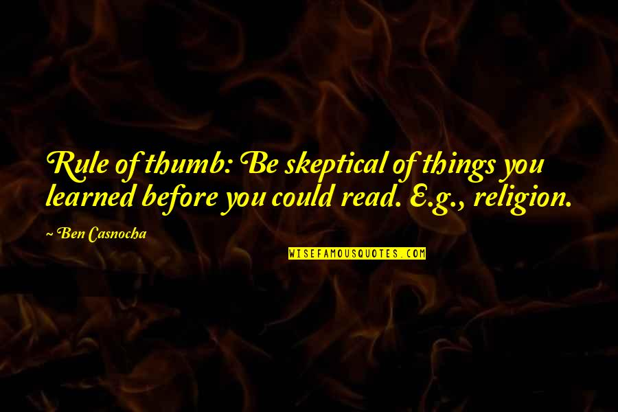 Rule Of Thumb Quotes By Ben Casnocha: Rule of thumb: Be skeptical of things you