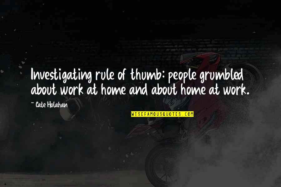 Rule Of Thumb Quotes By Cate Holahan: Investigating rule of thumb: people grumbled about work