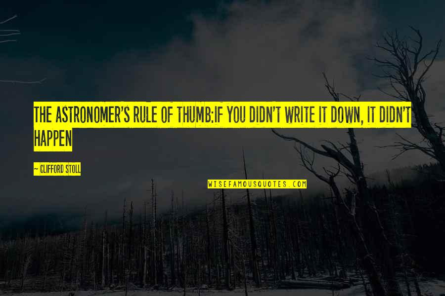 Rule Of Thumb Quotes By Clifford Stoll: The astronomer's rule of thumb:if you didn't write