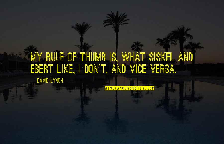 Rule Of Thumb Quotes By David Lynch: My rule of thumb is, what Siskel and
