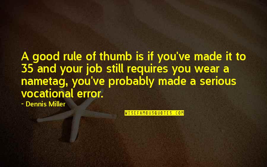 Rule Of Thumb Quotes By Dennis Miller: A good rule of thumb is if you've